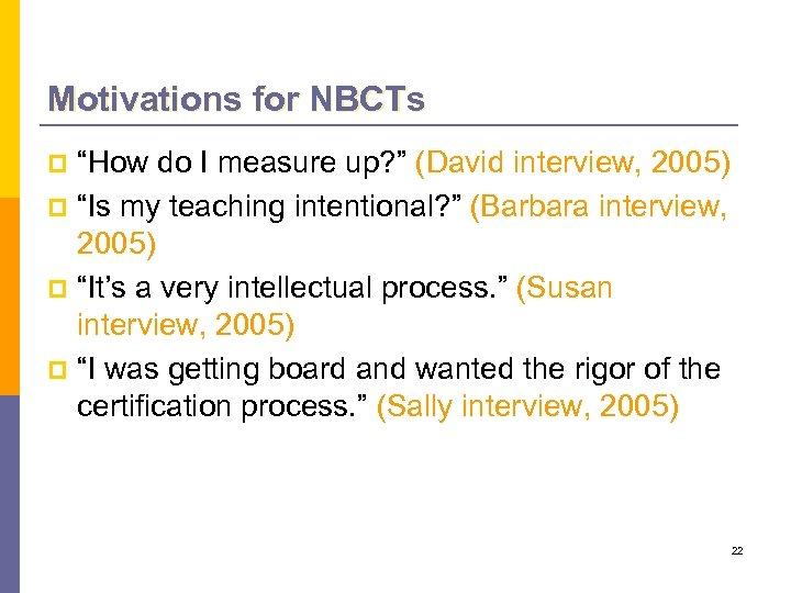 """Motivations for NBCTs """"How do I measure up? """" (David interview, 2005) p """"Is"""
