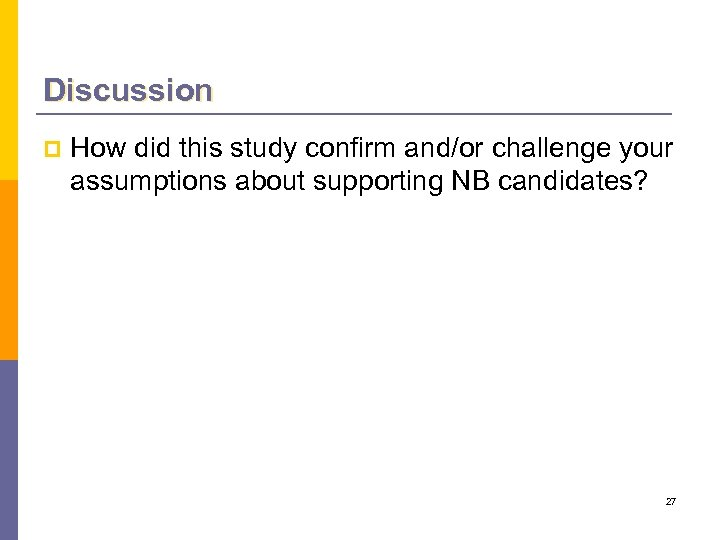 Discussion p How did this study confirm and/or challenge your assumptions about supporting NB