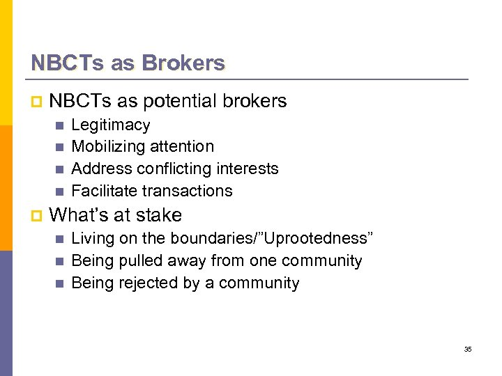 NBCTs as Brokers p NBCTs as potential brokers n n p Legitimacy Mobilizing attention