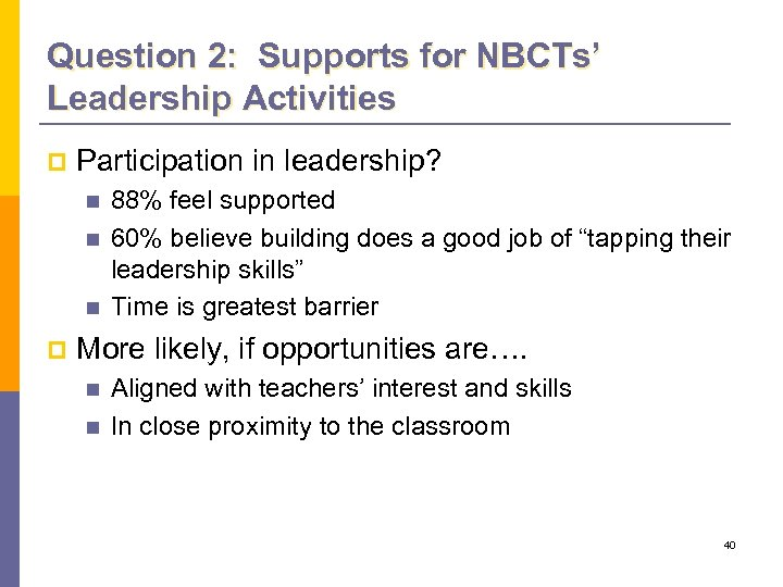 Question 2: Supports for NBCTs' Leadership Activities p Participation in leadership? n n n