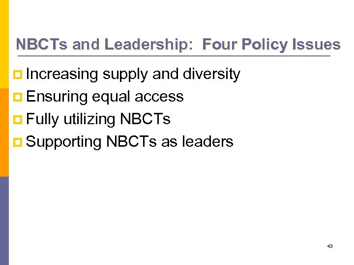 NBCTs and Leadership: Four Policy Issues p Increasing supply and diversity p Ensuring equal