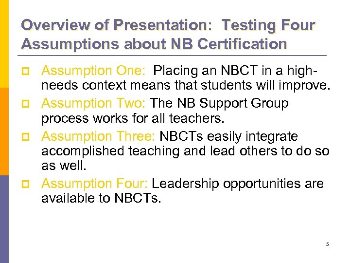 Overview of Presentation: Testing Four Assumptions about NB Certification p p Assumption One: Placing