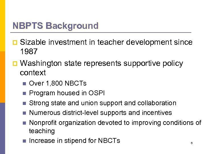 NBPTS Background Sizable investment in teacher development since 1987 p Washington state represents supportive