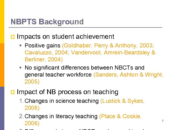NBPTS Background p Impacts on student achievement § Positive gains (Goldhaber, Perry & Anthony,