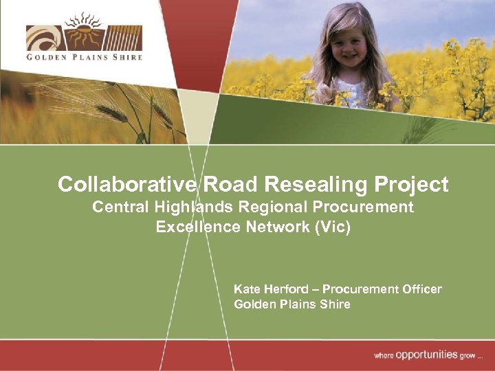 Collaborative Road Resealing Project Central Highlands Regional Procurement Excellence Network (Vic) Kate Herford –