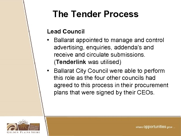 The Tender Process Lead Council • Ballarat appointed to manage and control advertising, enquiries,