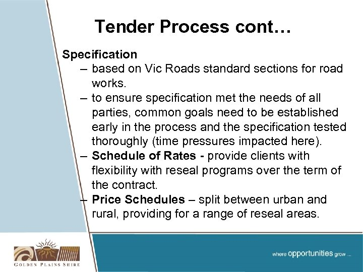 Tender Process cont… Specification – based on Vic Roads standard sections for road works.