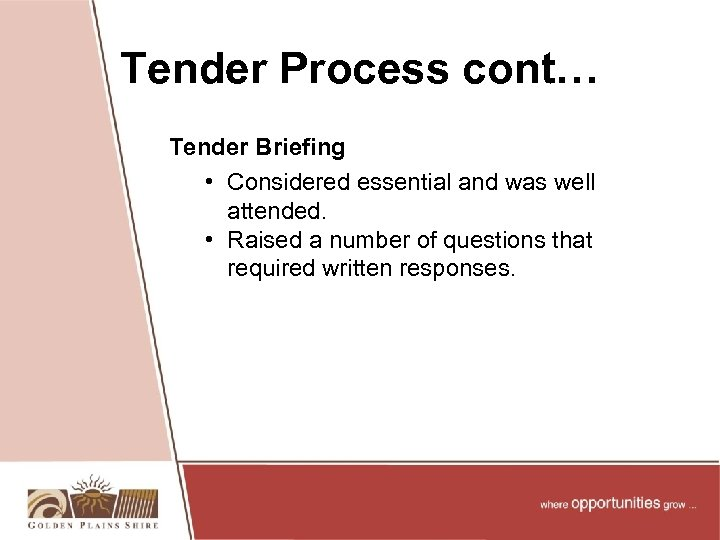 Tender Process cont… Tender Briefing • Considered essential and was well attended. • Raised