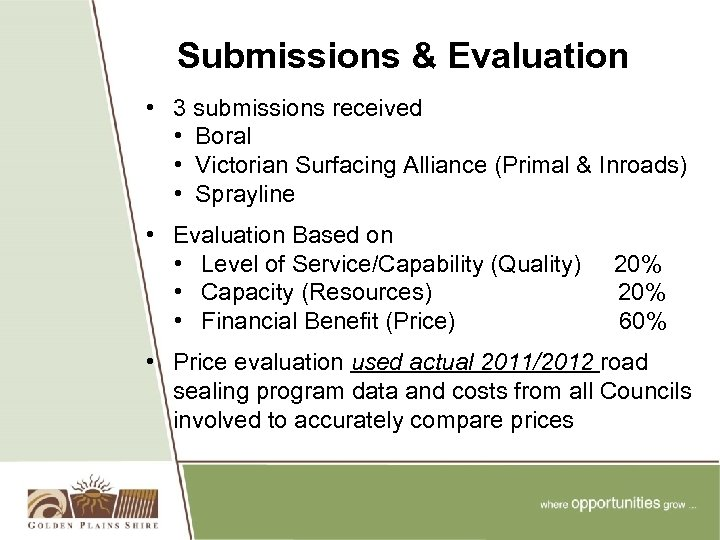 Submissions & Evaluation • 3 submissions received • Boral • Victorian Surfacing Alliance (Primal