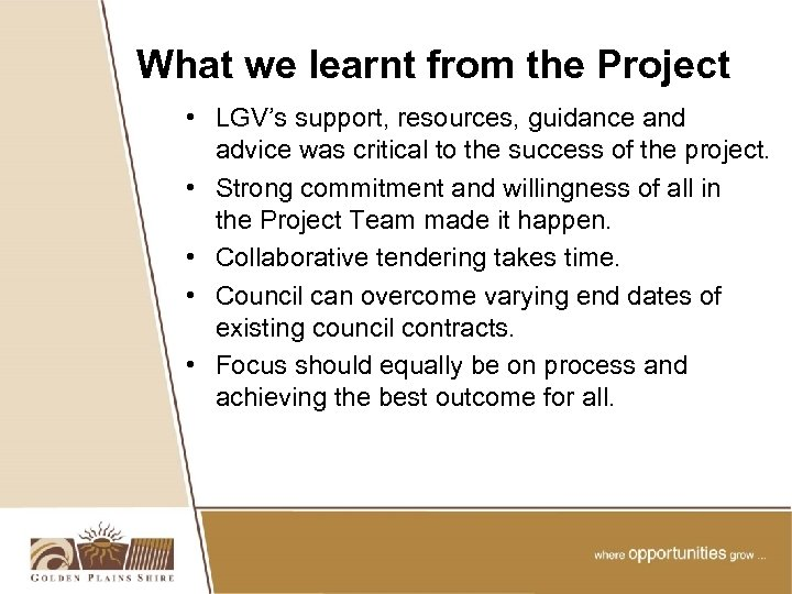 What we learnt from the Project • LGV's support, resources, guidance and advice was