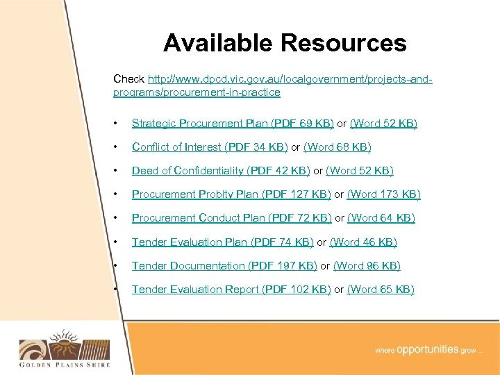 Available Resources Check http: //www. dpcd. vic. gov. au/localgovernment/projects-andprograms/procurement-in-practice • Strategic Procurement Plan (PDF