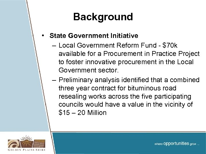 Background • State Government Initiative – Local Government Reform Fund - $70 k available