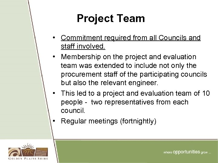 Project Team • Commitment required from all Councils and staff involved. • Membership on