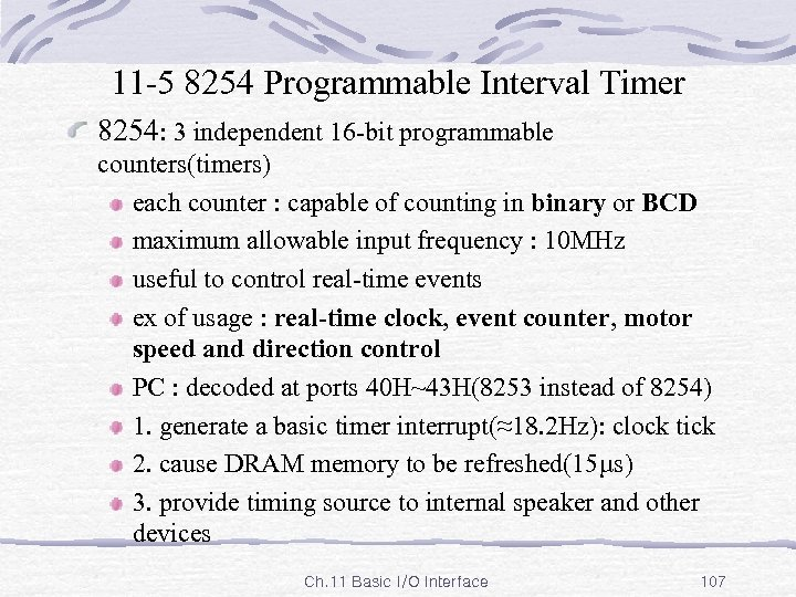 11 -5 8254 Programmable Interval Timer 8254: 3 independent 16 -bit programmable counters(timers) each