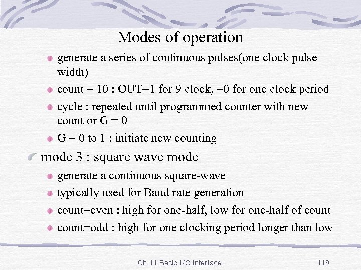 Modes of operation generate a series of continuous pulses(one clock pulse width) count =