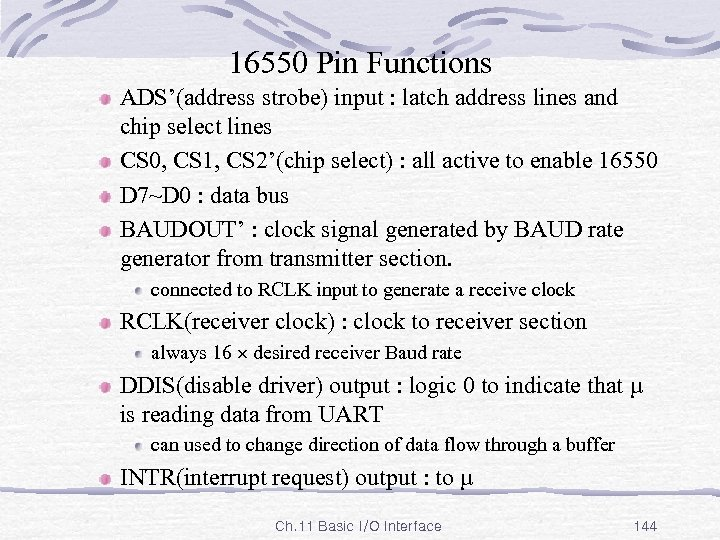 16550 Pin Functions ADS'(address strobe) input : latch address lines and chip select lines