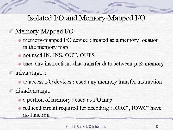 Isolated I/O and Memory-Mapped I/O memory-mapped I/O device : treated as a memory location