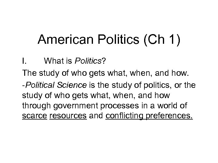 American Politics (Ch 1) I. What is Politics? The study of who gets what,