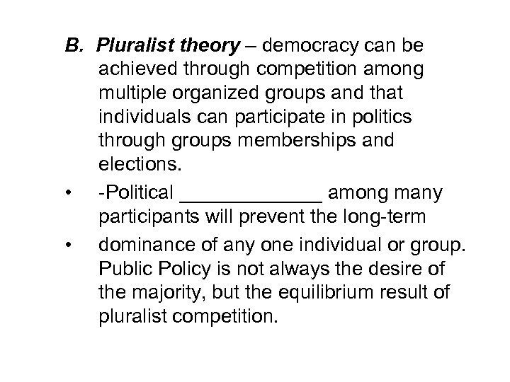 B. Pluralist theory – democracy can be achieved through competition among multiple organized groups