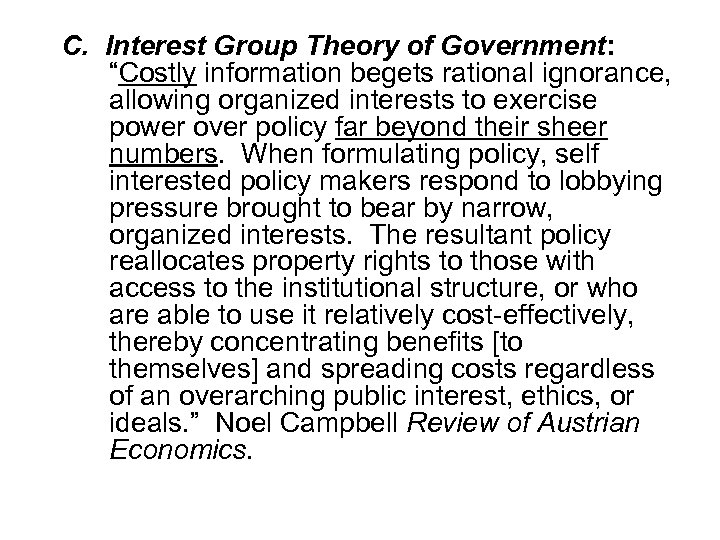 "C. Interest Group Theory of Government: ""Costly information begets rational ignorance, allowing organized interests"