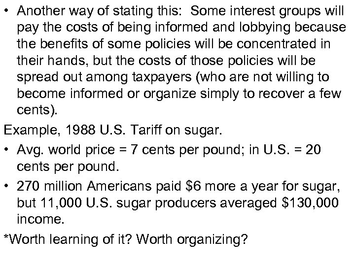 • Another way of stating this: Some interest groups will pay the costs