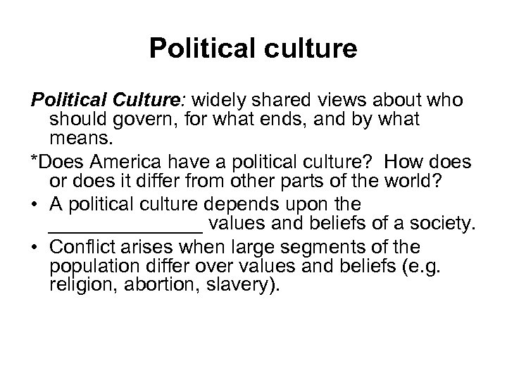 Political culture Political Culture: widely shared views about who should govern, for what ends,
