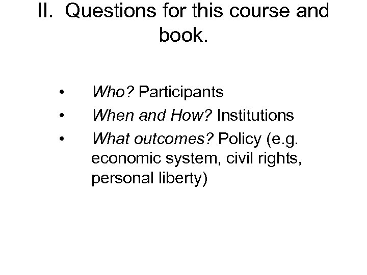 II. Questions for this course and book. • • • Who? Participants When and
