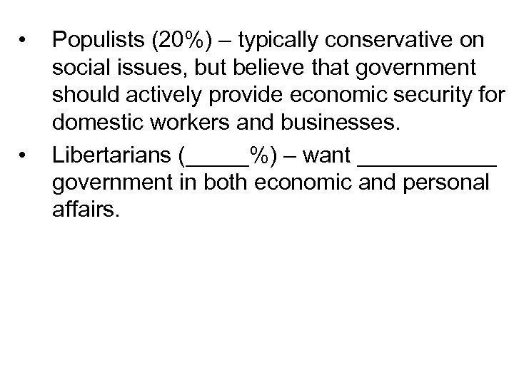 • • Populists (20%) – typically conservative on social issues, but believe that