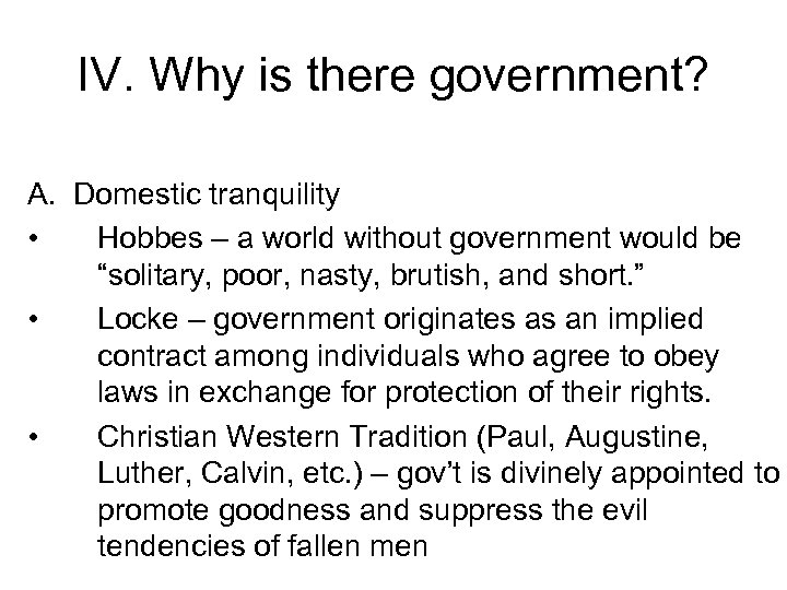 IV. Why is there government? A. Domestic tranquility • Hobbes – a world without