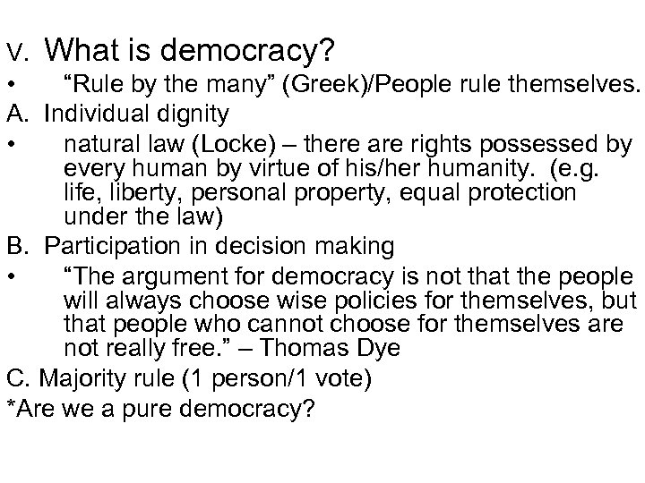 "V. What is democracy? • ""Rule by the many"" (Greek)/People rule themselves. A. Individual"