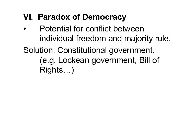 VI. Paradox of Democracy • Potential for conflict between individual freedom and majority rule.
