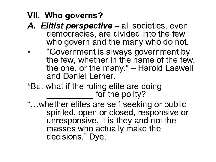 VII. Who governs? A. Elitist perspective – all societies, even democracies, are divided into