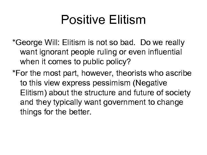Positive Elitism *George Will: Elitism is not so bad. Do we really want ignorant