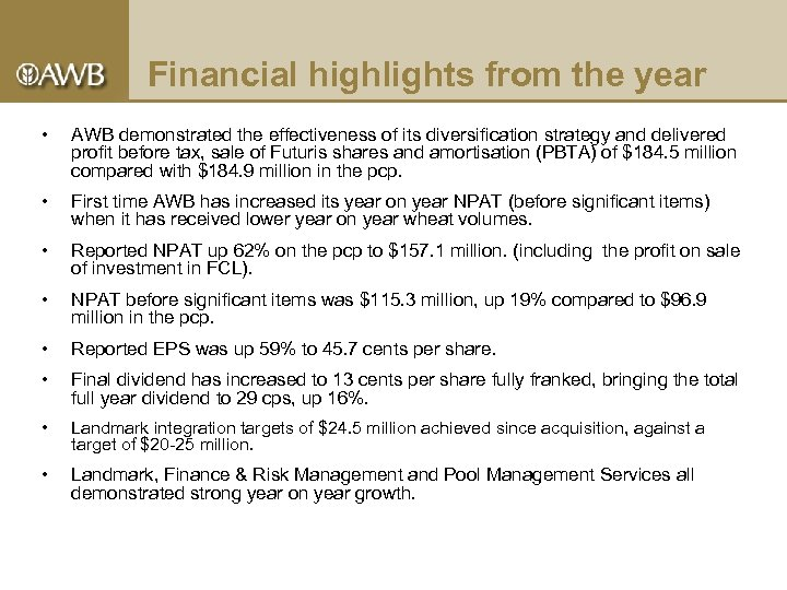 Financial highlights from the year • AWB demonstrated the effectiveness of its diversification strategy