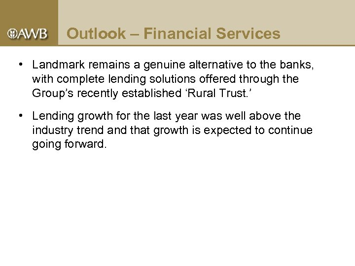Outlook – Financial Services • Landmark remains a genuine alternative to the banks, with