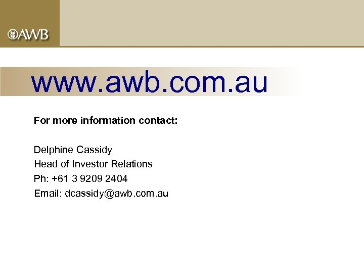 www. awb. com. au For more information contact: Delphine Cassidy Head of Investor Relations