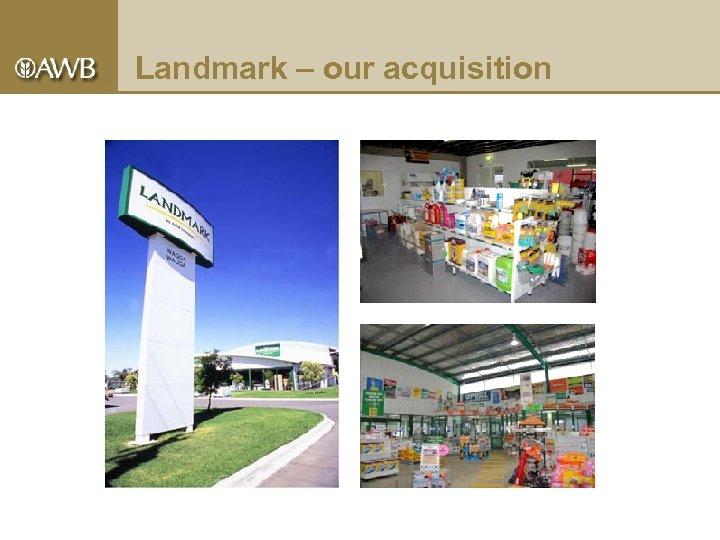 Landmark – our acquisition