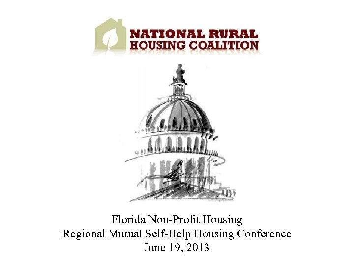 Florida Non-Profit Housing Regional Mutual Self-Help Housing Conference June 19, 2013