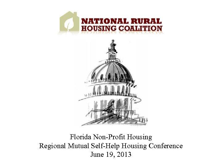 Florida Non-Profit Housing Regional Mutual Self-Help Housing Conference June 19, 2013