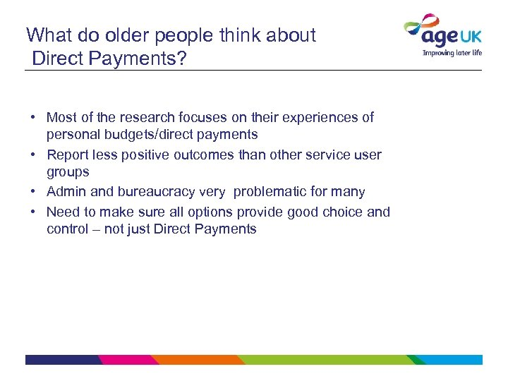 What do older people think about Direct Payments? • Most of the research focuses