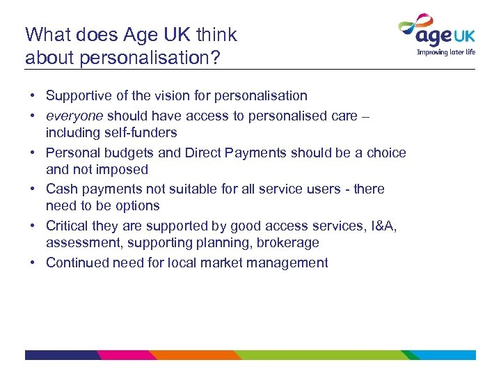 What does Age UK think about personalisation? • Supportive of the vision for personalisation