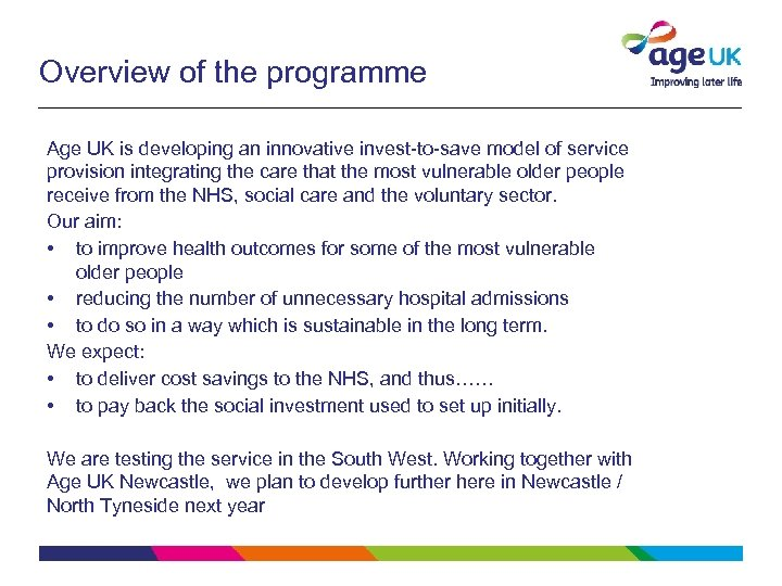 Overview of the programme Age UK is developing an innovative invest-to-save model of service