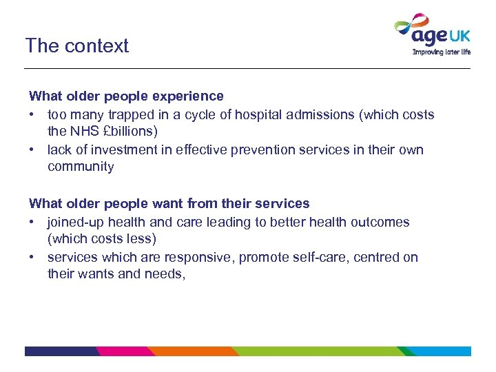 The context What older people experience • too many trapped in a cycle of