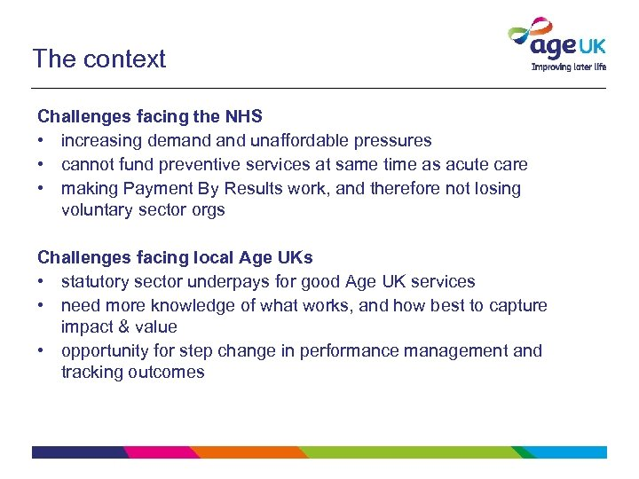 The context Challenges facing the NHS • increasing demand unaffordable pressures • cannot fund