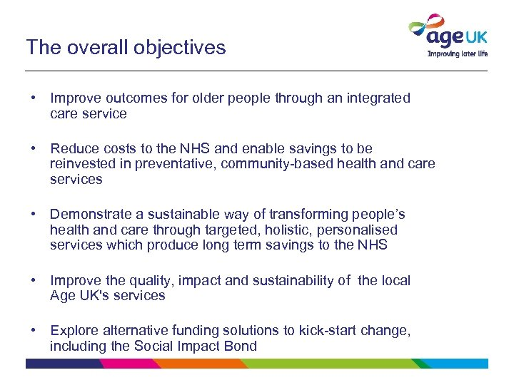 The overall objectives • Improve outcomes for older people through an integrated care service