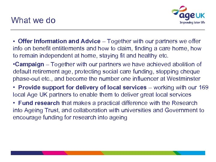 What we do • Offer Information and Advice – Together with our partners we