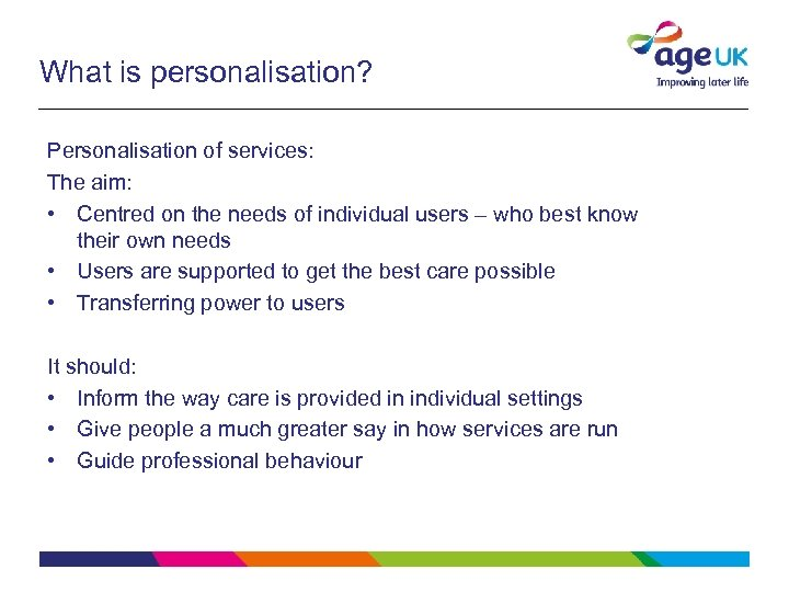 What is personalisation? Personalisation of services: The aim: • Centred on the needs of