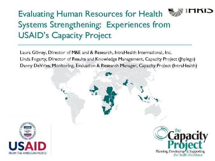 Evaluating Human Resources for Health Systems Strengthening: Experiences from USAID's Capacity Project Laura Gibney,