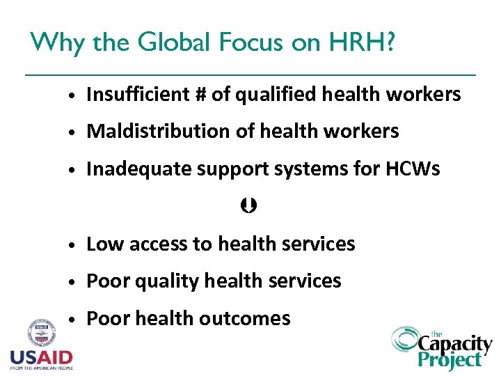 Why the Global Focus on HRH? • Insufficient # of qualified health workers •