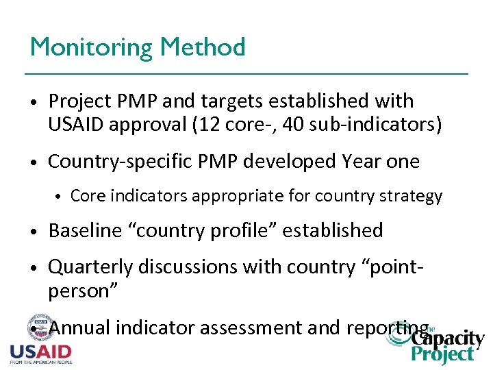 Monitoring Method • Project PMP and targets established with USAID approval (12 core-, 40